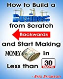 img - for How to Build a Business from Scratch Backwards and Start Making Money in less than 30 days book / textbook / text book