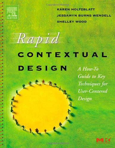 Rapid Contextual Design: A How-to Guide to Key Techniques...
