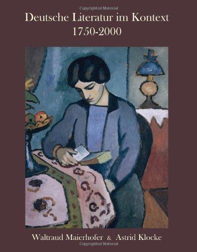 Deutsche Literatur im Kontext 1750-2000: A German...