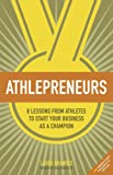 Athlepreneurs - 8 Lessons from Athletes to Start Your Business as a Champion