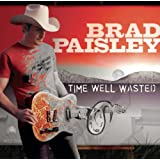 Time Well Wastedby Brad Paisley