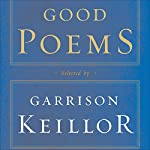 Good Poems: Selected and Introduced by Garrison Keillor | Garrison Keillor (editor),Emily Dickinson,Walt Whitman,Robert Frost,Charles Bukowski,Billy Collins,Robert Bly,Sharon Olds