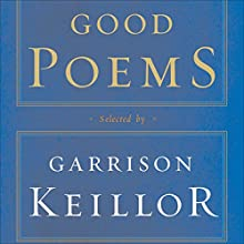 Good Poems: Selected and Introduced by Garrison Keillor (       ABRIDGED) by Garrison Keillor (editor), Emily Dickinson, Walt Whitman, Robert Frost, Charles Bukowski, Billy Collins, Robert Bly, Sharon Olds Narrated by Garrison Keillor