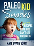 Paleo Kid Snacks: 27 Super Easy Recipes that Kids Cant Get Enough Of (Primal Gluten Free Kids Cookbook)