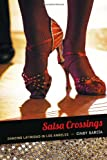 Salsa Crossings: Dancing Latinidad in Los Angeles (Latin America Otherwise)