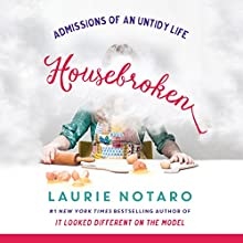 Housebroken: Admissions of an Untidy Life Audiobook by Laurie Notaro Narrated by Laurie Notaro