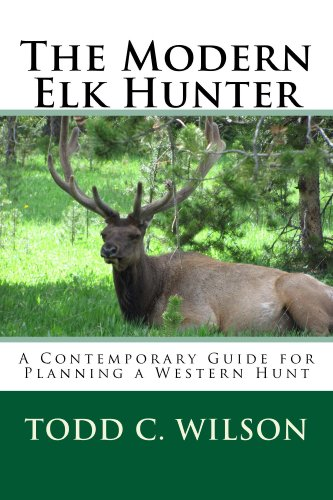 The Modern Elk Hunter: A Contemporary Guide for Planning a Western Hunt