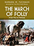 The March of Folly: From Troy to Vietnam (English Edition)
