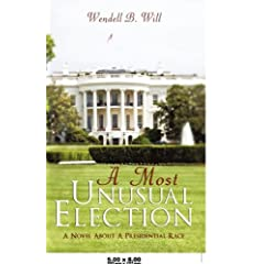 A Most Unusual Election: A Novel About a Presidential Race