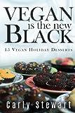Vegan Is The New Black: 15 Vegan Holiday Desserts (Volume 1)
