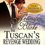 The Tuscan's Revenge Wedding: Italian Billionaires, Book 1 | Jennifer Blake