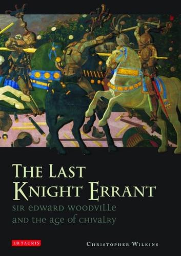 The Last Knight Errant: Sir Edward Woodville and the Age of Chivalry PDF