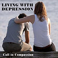 Living with Depression: A Call to Compassion  by Carole Riley Narrated by Carole Riley