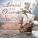 Admiral of the Ocean Sea: A Life of Christopher Columbus (       UNABRIDGED) by Samuel Eliot Morison Narrated by Frederick Davidson