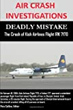img - for Air Crash Investigations - Deadly Mistake - The Crash of Kish Airlines Flight Irk 7170 book / textbook / text book