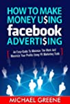 How to Make Money Using Facebook Adve...