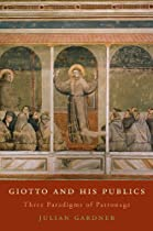 Giotto and His Publics: Three Paradigms of Patronage (Bernard Berenson Lectures on the Italian Renai Ebook & PDF Free Download