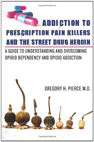 Addiction To Prescription Pain Killers and The Street Drug Heroin: A Guide to Understanding and Overcoming Opioid Dependency and Opioid Addiction by Fellowship Publishing House, LLC