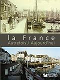 echange, troc Jean-Jacques Brisebarre, Franck Fouquet - La France : Autrefois - aujourd'hui