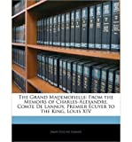 img - for The Grand Mademoiselle: From the Memoirs of Charles-Alexandre, Comte de Lannoy, Premier Cuyer to the King, Louis XIV (Paperback) - Common book / textbook / text book