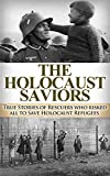 The Holocaust Saviors: True Stories of Rescuers who risked all to Save Holocaust Refugees (Auschwitz, Holocaust, Auschwitz Concentration Camp, Holocaust ... Auschwitz stories, Jewish, Eyewitness)