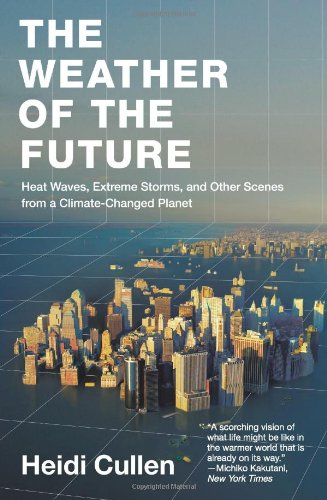 The Weather of the Future: Heat Waves, Extreme Storms,...