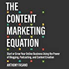 The Content Marketing Equation: Start or Grow Your Online Business Using the Power of Blogging, Podcasting, and Content Creation Hörbuch von Anthony Fasano Gesprochen von: Stu Gray