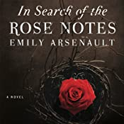 In Search of the Rose Notes | [Emily Arsenault]