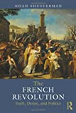 "Noah Shusterman, ""The French Revolution: Faith, Desire, and Politics"" (Routledge, 2013)"