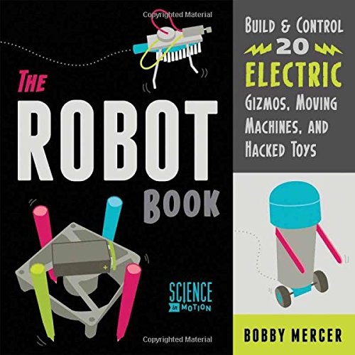The Robot Book: Build & Control 20 Electric Gizmos, Moving Machines, and Hacked Toys (Science in Motion) (Robot Motion compare prices)