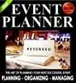 Event Planner: The Art of Planning Your Next Successful Event: Event Ideas - Themes - Planning - Organizing - Managing (Event Planner and Organizer - How To Guide Books Book 1)