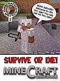Minecraft Survive or Die 2: SURVIVE OR DIE 2 (Minecraft, Minecraft Books, Minecraft Comics, Minecraft Handbook, Minecraft Novel, Minecraft Game, Minecraft ... books, minecraft comics, minecraft novel)