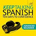 Keep Talking Spanish: Ten Days to Confidence Audiobook by Angela Howkins Narrated by  Teach Yourself Languages