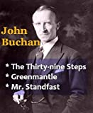 John Buchan - The Thirty-nine Steps, Greenmantle, & Mr. Standfast