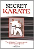 Secret Karate: The Hidden Pressure-Point Technique of Kata