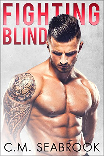 When you love someone, you stay and fight. Even if you're fighting blind.  Fighting Blind: A Bad Boy Sports Romance by C.M. Seabrook