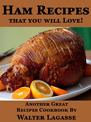 Ham Recipes that you will Love!: Another Great Recipes Cookbook by Walter Lagasse (Walter Lagasse Cookbook Series)