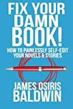 Fix Your Damn Book!: How to Painlessly Edit Your Novels & Stories