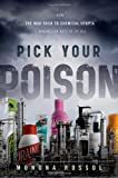Pick Your Poison: How Our Mad Dash to Chemical Utopia is Making Lab Rats of Us All