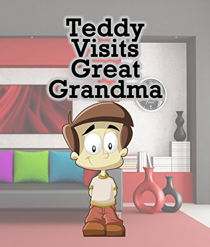 Teddy Visits Great Grandma: Children's Books and Bedtime Stories For Kids Ages 3-8 for Fun Loving Kids (Books For Kids Series) PDF