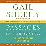 Passages in Caregiving: Turning Chaos into Confidence | Gail Sheehy