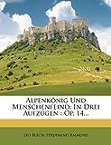 img - for Alpenk nig Und Menschenfeind: In Drei Aufz gen : Op. 14... book / textbook / text book