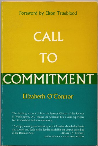 CALL TO COMMITMENT: The Thrillinging Account of The Church of the Savior in Washington, D.C. by Elizabeth O'Connor, foreword by Elton Trueblood