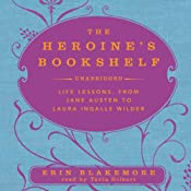 The Heroine's Bookshelf: Life Lessons, from Jane Austen to Laura Ingalls Wilder | [Erin Blakemore]