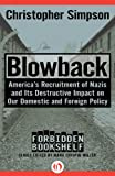 Blowback: America's Recruitment of Nazis and Its Destructive Impact on Our Domestic and Foreign Policy (Forbidden Bookshelf)