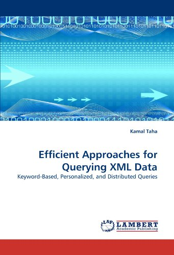 Efficient Approaches For Querying Xml Data: Keyword-Based, Personalized, And Distributed Queries