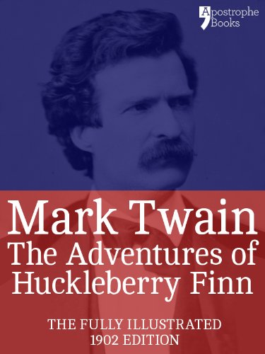 Mark Twain - The Adventures of Huckleberry Finn: The beautifully reproduced 1902 edition, illustrated by EW Kemble
