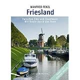 Friesland: Zwischen Ems und IJsselmeer - Mit Route durch das Veen