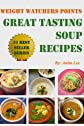 Weight Watchers Points Great Tasting Soup Recipes (Ultimate Weight Watchers Points Recipes Series)