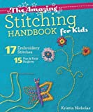 img - for The Amazing Stitching Handbook for Kids: 17 Embroidery Stitches 15 Fun & Easy Projects book / textbook / text book